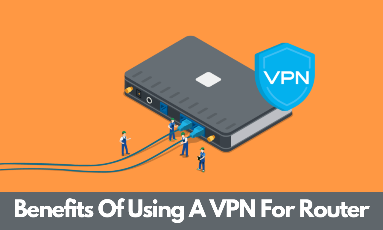 Benefits of using a VPN for Router   Best VPN Router for small business
