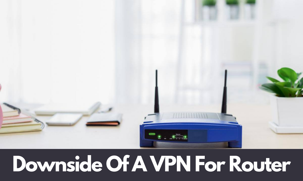 Downside Of A VPN For Router   Best VPN Router for small business