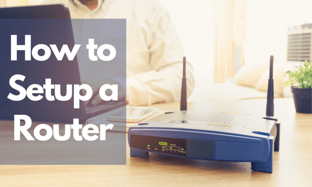 How to Setup a Router: What is the best way to set up a router?