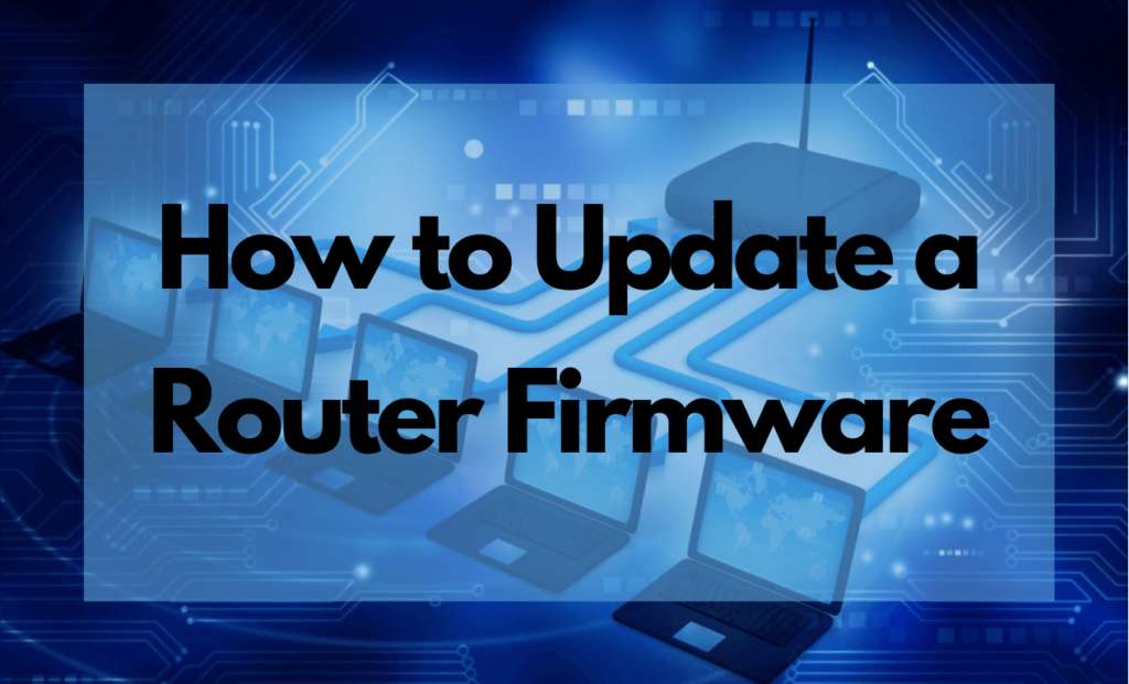 How to Update Router Firmware: What is a Router Firmware?