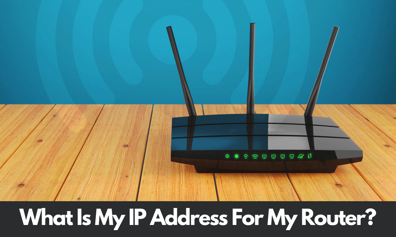 What Is My IP Address For My Router
