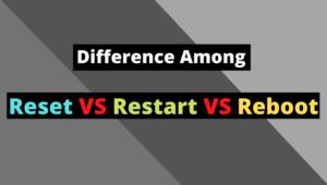 Difference Among Reset, Reboot, Restart